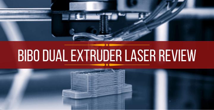 Bibo Dual Extruder Laser Review