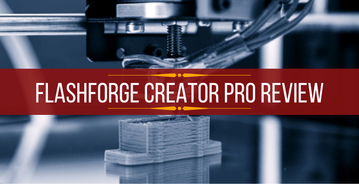 Flashforge Creator Pro Review